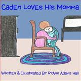 Caden Loves His Momma, RyAnn Hall, 1492971936