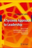 A Systems Approach to Leadership : How to Create Sustained High Performance in a Complex and Uncertain Environment, Coffey, Geoffrey W., 3642011934