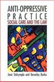 Anti-Oppressive Practice : Social Care and the Law, Dalrymple, Shirley and Burke, Beverley, 0335191932