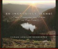 So Incredibly Idaho!, Carlos A. Schwantes, 0893011932
