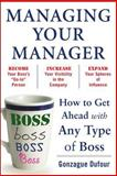 Managing Your Manager : How to Get Ahead with Any Type of Boss, Dufour, Gonzague, 0071751939