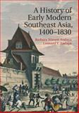 A History of Early Modern Southeast Asia, 1400-1800, Andaya, Barbara Watson and Andaya, Leonard Y., 0521681936