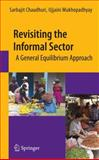 Revisiting the Informal Sector : A General Equilibrium Approach, Chaudhuri, Sarbajit and Mukhopadhyay, Ujjaini, 1441911936