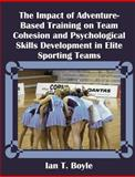 The Impact of Adventure-Based Training on Team Cohesion and Psychological Skills Development in Elite Sporting Teams 9781581121933