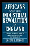 Africans and the Industrial Revolution in England : A Study in International Trade and Economic Development, Inikori, Joseph E., 0521811937
