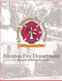 Allenton Fire Department : A History of Volunteerism 1901-2009, German, Jay and Griesbach, Gay, 0615271936
