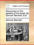 Discourses on the Parable of the Sower by Samuel Stennett, D D, Samuel Stennett, 1140701932
