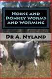 Horse and Donkey Worms and Worming, A. Nyland, 1451591934