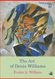 The Art of Denis Williams, Evelyn A. Williams, 1845231937