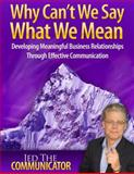 Why Can't We Say What We Mean : Developing Meaningful Business Relationships Through Effective Communication, Jed A. Reay, 0982011938