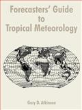 Forecasters' Guide to Tropical Meteorology, Atkinson, Gary D., 1410201937