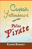 Captain Yellowbeard and the Polite Pirate, Kevin Bower, 1479781932