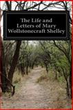 The Life and Letters of Mary Wollstonecraft Shelley, Mary Wollstonecraft Shelley, 1499341938