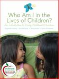 Who Am I in the Lives of Children? : An Introduction to Early Childhood Education, Feeney, Stephanie and Moravcik, Eva, 0137151934
