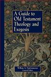 A Guide to Old Testament Theology and Exegesis, Willem A. VanGemeren, 0310231930