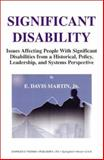 Significant Disability : Issues Affecting People with Significant Disabilities from a Historical Policy, Leadership, and Systems Perspective, E. Davis Martin, John S. Oehler, 0398071934