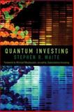 Quantum Investing : Quantum Physics, Nanotechnology, and the Future of the Stock Market, Waite, Stephen, 1587991934