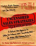 Uncensored Sales Strategies : A Radical New Approach to Selling Your Customers What They Really Want - No Matter What Business You're in, Biddle Barrows, Sydney and Kennedy, Dan S., 1599181932