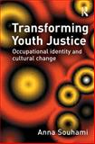 Transforming Youth Justice : Occupational Identity and Cultural Change, Souhami, Anna, 1843921936
