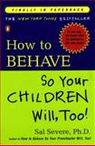 How to Behave So Your Children Will, Too!, Sal Severe, 0141001933