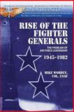 Rise of the Fighter Generals - the Problem of Air Force Leadershp 1945-1982, Mike Worden, 1478391936