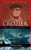 Captain Francis Crozier, Michael J. Smith, 1848891938