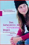 Das Geheimnis des kürzesten Weges : Ein mathematisches Abenteuer, Gritzmann, Peter and Brandenberg, Rene, 354022193X