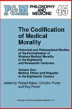 The Codification of Medical Morality : Historical and Philosophical Studies of the Formalization of Western Medical Morality in the Eighteenth and Nineteenth Centuries. Volume One: Medical Ethics and Etiquette in the Eighteenth Century, , 9048141931