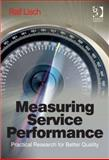 Measuring Service Performance : Practical Research for Better Performance, Lisch, Ralf, 1472411935