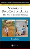 Security in Post-Conflict Africa : The Role of Nonstate Policing, Baker, Bruce, 142009193X