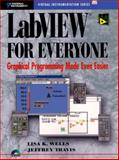 LabVIEW for Everyone : Graphic Programming Made Even Easier, Wells, Lisa and Travis, Jeffrey, 0132681943