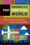 Preaching to a Post-Everything World : Crafting Biblical Sermons That Connect with Our Culture, Eswine, Zack, 0801091942