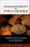 Management by Proverbs : Applying Timeless Wisdom in the Workplace, Zigarelli, Michael A., 0802461948