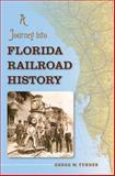 A Journey into Florida Railroad History, Gregg M. Turner, 0813041945