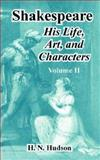 Shakespeare : His Life, Art, and Characters (Volume II), Hudson, H. N., 1410221946
