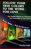 Follow Your True Colors to the Work You Love : The Popular Method for Matching Your Personality to Your Career, Kalil, Carolyn, 1885221940