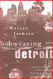 Bobweaving Detroit : The Selected Poems of Murray Jackson, Jackson, Murray, 0814331947