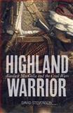 Highland Warrior : Alasdair MacColla and the Civil Wars, Stevenson, David, 1780271948
