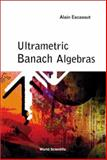 Ultrametric Banach Algebras, Escassut, Alain, 9812381945