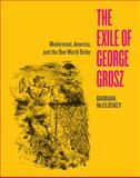 The Exile of George Grosz, Barbara McCloskey, 0520281942