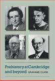 Prehistory at Cambridge and Beyond, Grahame Clark, 0521101948