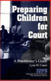 Preparing Children for Court : A Practitioner's Guide, Copen, Lynn M., 076192194X