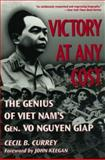 Victory at Any Cost : The Genius of Viet Nam's Gen. Vo Nguyen Giap, Currey, Cecil Barr, 1574881949