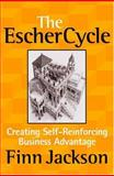 The Escher Cycle : Creating Self-Reinforcing Business Advantage, Jackson, Finn, 1587991942