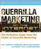 Guerrilla Marketing on the Internet : The Definitive Guide from the Father of Guerilla Marketing, Levinson, Jay Conrad and Meyerson, Mitch, 1599181940