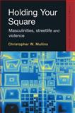 Holding Your Square : Masculinities, Streetlife and Violence, Mullins, Christopher, 1843921944