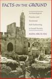 Facts on the Ground : Archaeological Practice and Territorial Self-Fashioning in Israeli Society, Abu El-Haj, Nadia, 0226001946