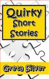 Quirky Short Stories, Greta Silver, 1490931945