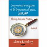 Congressional Investigations of the Department of Justice, 1920-2007 : History, Law, and Practice. Indexed, Rosenberg, Morton, 1604561947