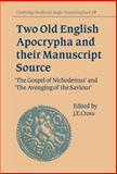 Two Old English Apocrypha and Their Manuscript Source : The Gospel of Nichodemus and the Avenging of the Saviour, , 0521561949